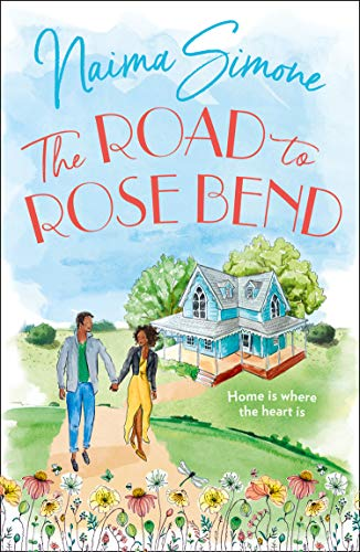 The Road To Rose Bend: An emotional heart-warming story of love, loss and starting again. The perfect romance for fans of Robyn Carr and Alyssa Cole (Rose Bend, Book 1) by [Naima Simone]