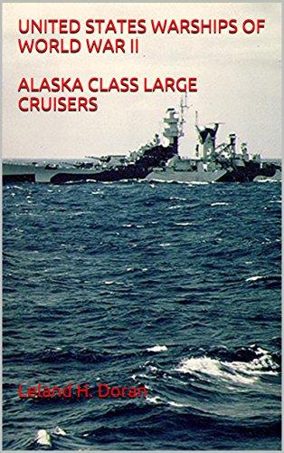UNITED STATES WARSHIPS OF WORLD WAR II ALASKA CLASS LARGE CRUISERS (English Edition)
