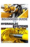 BEGINNERS GUIDE TO HYDRAULIC SYSTEMS