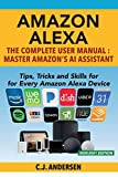 Amazon Alexa: The Complete User Manual - Tips, Tricks & Skills for Every Amazon Alexa Device (Alexa Amazon Echo)