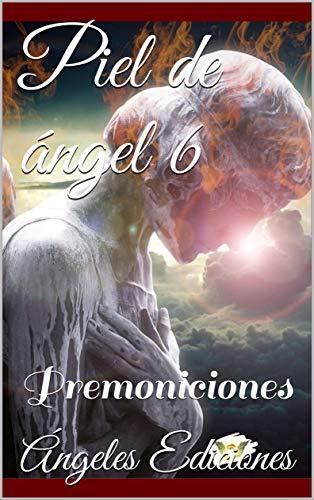 Piel de ángel 6: Premoniciones de Ángeles Ediciones