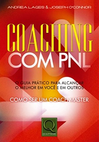 NLP Coaching: The Practical Guide to Achieving the Best in You and Others