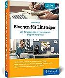 Bloggen für Einsteiger: Von der ersten Idee bis zum eigenen Blog mit WordPress. Über 350 Seiten, in Farbe, kein Vorwissen nötig!