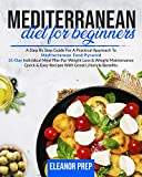 Mediterranean Diet For Beginners: A Step By Step Guide For A Practical Approach To Mediterranean Food Pyramid | 21-Day Individual Meal Plan | Quick & Easy Recipes With Great Lifestyle Benefits