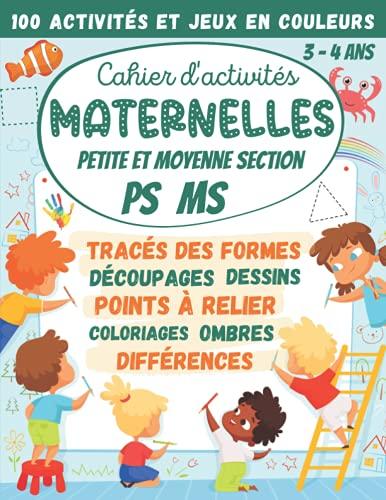 Cahier d'activités Maternelles Petite et Moyenne Section PS MS 3-4 ans: 100 Activités et Jeux en Couleurs : tracés des formes, découpages, points à relier, coloriages, différences, labyrinthes