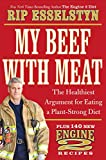 My Beef with Meat: The Healthiest Argument for Eating a Plant-Strong Diet--Plus...