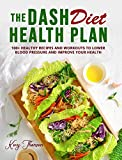 THE DASH DIET HEALTH PLAN: 100+ Healthy Recipes And Workouts To Lower Blood Pressure And Improve Your Health