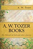 A. W. Tozer books: The Pursuit of God and Other Classics (Kindle Edition)