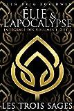 LES TROIS SAGES: Intégrale des volumes 1, 2 et 3 (Élie et l'Apocalypse)