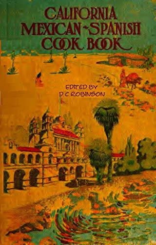 CALIFORNIA MEXICAN-SPANISH COOK BOOK: RETRO RECIPES 1914 (En