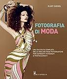 Fotografia di moda. Una raccolta completa delle migliori pose fotografiche per aspiranti fotografi e professionisti