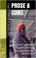 Prose & Cons: A Corner Scribblers Flash Collection w/ guest author, John Drake (2020 Quarterly Book 1) by [The Corner Scribblers, John Drake, Reggi Broach, J. D. Beckwith, Philip K. Booker, Jerry Harwood, William Roberts, S.L. Starr, John Mannone, Isaac Craft]