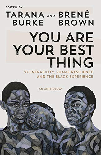 You Are Your Best Thing: Vulnerability, Shame Resilience,...