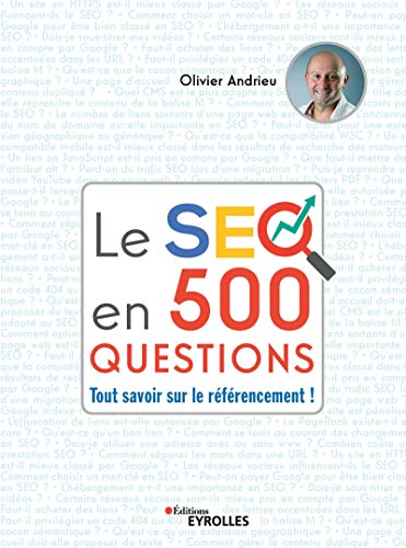 Le SEO en 500 questions: Tout savoir sur le référencement !