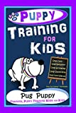 Puppy Training for Kids, Dog Care, Dog Behavior, Dog Grooming, Dog Ownership, Dog Hand Signals, Easy, Fun Training * Fast Results, Pug Puppy Training, Puppy Training Book for Kids