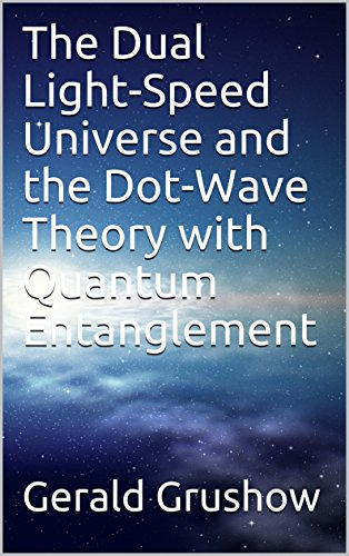 The Dual Light-Speed Universe and the Dot-Wave Theory with Quantum Entanglement (English Edition)