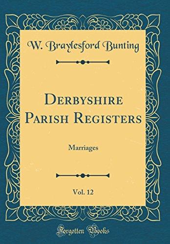 Derbyshire Parish Registers, Vol. 12: Marriages (Classic Reprint)