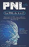 La PNL de A à Z: Comment la PNL vous aidera à atteindre vos objectifs et...