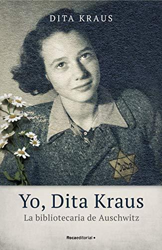 Yo, Dita Kraus. La bibliotecaria de Auschwitz (No Ficción) de [Dita Kraus, Ana Momplet Chico]