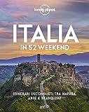 Italia in 52 weekend. Itinerari inconsueti tra natura, arte...