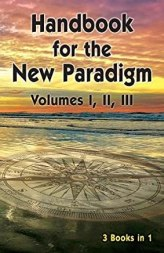 Handbook for the New Paradigm (3 books in 1): Volumes I, II, III
