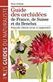 Guide des orchidées de France, de Suisse et du Benelux. Nouvelle édition revue et...