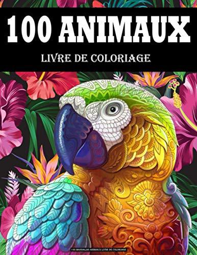 100 Mandalas Animaux Livre de coloriage: Anti-Stress Zen et Relaxant, Soulager les dessins d'animaux. Livre de coloriage pour adulte et Adolescents ... éléphants, hiboux, chevaux, chiens, chats...)