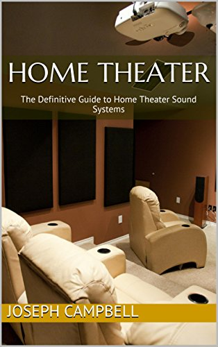 Home Theater: The Definitive Guide to Home Theater Sound Systems