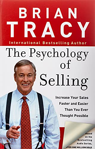 The Psychology of Selling: Increase Your Sales Faster and...