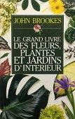 Le Grand livre des fleurs, plantes et jardins d'intérieur