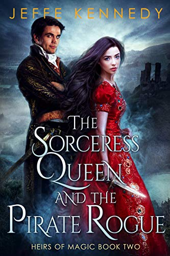 The Sorceress Queen and the Pirate Rogue: An Epic Fantasy Romance (Heirs of Magic Book 2) by [Jeffe Kennedy]
