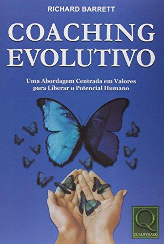 Coaching Evolutivo. Uma Abordagem Centrada em Valores Para Liberar o Potencial Humano