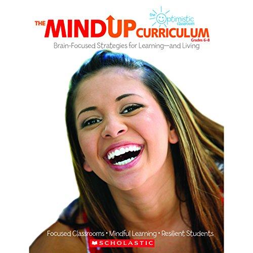 The MindUP Curriculum: Grades 6–8: Brain-Focused Strategies...