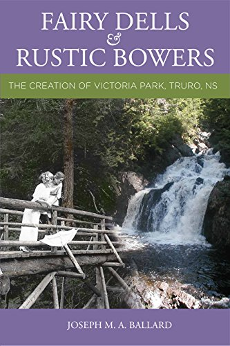 Fairy Dells and Rustic Bowers: The Creation of Victoria Park, Truro NS