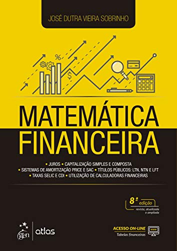 Financial Mathematics: Interest, Simple and Compound Capitalization, Price and SAC Amortization Systems, Government Bonds: LTN, NTN and LFT, Selic and CDI Rates, Use of Financial Calculators