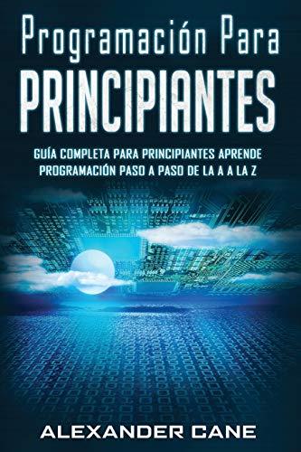 Programación para Principiantes: Guia comprensiva para...