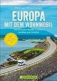 Europa mit dem Wohnmobil: Die schönsten Routen zwischen Nordkap und Gibraltar; Der Wohnmobil-Reiseführer mit detaillierten Karten, GPS-Koordinaten zu ... Routen zwischen Nordkap und Gibraltar