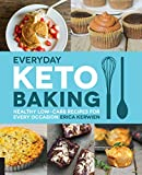 Everyday Keto Baking: Healthy Low-Carb Recipes for Every Occasion (Keto for Your Life)