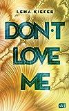 Don't LOVE me (Die Don't Love Me-Reihe 1)