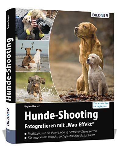 """Hunde-Shooting - Fotografieren mit """"Wau-Effekt"""": Das Buch voller Profitipps für perfekte Fotos Ihres Hundes: Das Buch voller Profitipps fr perfekte Fotos Ihres Hundes"""