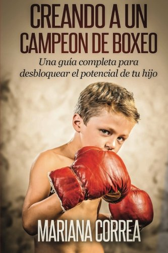 Creando un Campeon de Boxeo: Una guia completa para desbloquear el potencial de tu hijo