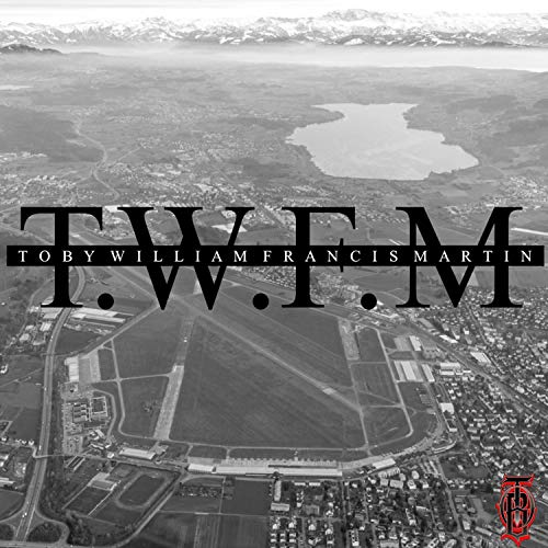 T.W.F.M: Toby William Francis Martin [Explicit] (Album)