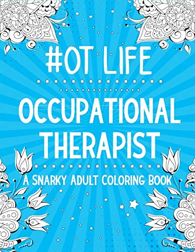 OT LIFE: Occupational Therapist: A Snarky, Relatable &...