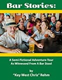 Bar Stories:  A Semi-Fictional Adventure-Tour As Witnessed From A Bar Stool