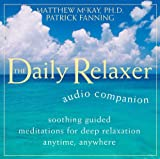 The Daily Relaxer Audio Companion: Soothing Guided Meditations for Deep Relaxation for Anytime, Anywhere