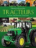 Grand atlas des tracteurs : Histoire, performances, évolutions