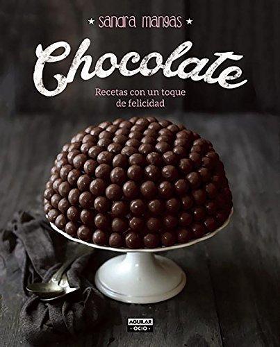Chocolate: Recetas con un toque de felicidad (Gastronomía)