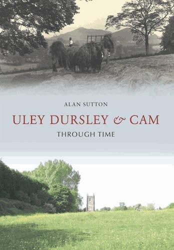 Uley, Dursley and Cam Through Time