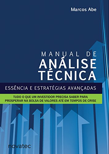 Technical Analysis Manual: Essence and Advanced Strategies: Everything an Investor Needs to Know to Thrive on the Stock Exchange Even in Times of Crisis
