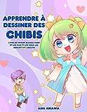 Apprendre à dessiner des chibis: Livre de dessin manga chibi étape par étape pour les...